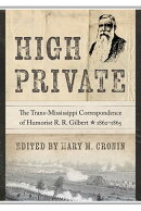 High Private: The Trans-Mississippi Correspondence of Humorist R. R. Gilbert, 1862-1865