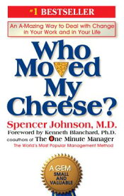 Who Moved My Cheese?: An A-Mazing Way to Deal with Change in Your Work and in Your Life WHO MOVED MY CHEESE [ Spencer Johnson ]