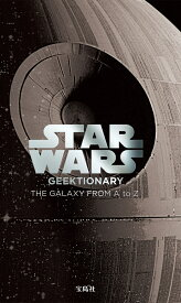 STAR WARS GEEKTIONARY THE GALAXY FROM A to Z ([バラエティ])