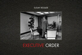 Executive Order: Images of 1970s Corporate America EXECUTIVE ORDER [ Susan Ressler ]