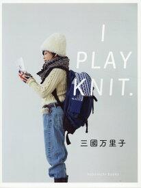 I PLAY KNIT. [ 三國万里子 ]