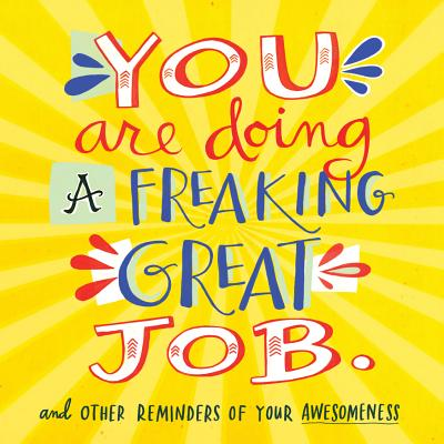 You Are Doing a Freaking Great Job.: And Other Reminders of Your Awesomeness [ Workman Publishing ]