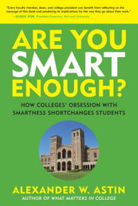 AreYouSmartEnough?:HowColleges'ObsessionwithSmartnessShortchangesStudents[AlexanderW.Astin]