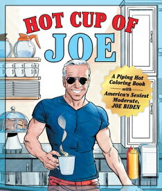Hot Cup of Joe: A Piping Hot Coloring Book with America's Sexiest Moderate, Joe Biden-- A Satirical HOT CUP OF JOE [ Castle Point Books ]