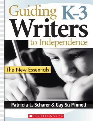 Guiding K-3 Writers to Independence: The New Essentials GUIDING K-3 WRITERS TO INDEPEN [ Gay Su Pinnell ]