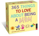 365 Things to Love about Being a Mom 2019 Day-To-Day Calendar