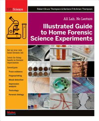 IllustratedGuidetoHomeForensicScienceExperiments:AllLab,NoLecture[RobertBruceThompson]