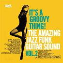 【輸入盤】It's A Groovy Thing! Vol.2: The Amazing Jazz Funk Guitar Sound