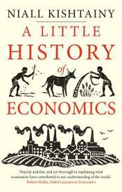 A Little History of Economics LITTLE HIST OF ECONOMICS (Little Histories) [ Niall Kishtainy ]