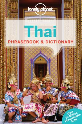 Lonely Planet Thai Phrasebook & Dictionary LONELY PLANET THAI PHRASEBK & (Lonely Planet Phrasebook and Dictionary) [ Lonely Planet ]