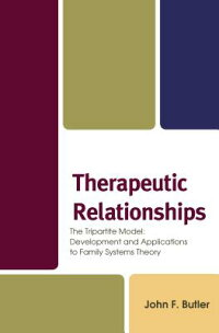 TherapeuticRelationships:TheTripartiteModel:DevelopmentandApplicationstoFamilySystemsTheo[JackButler]