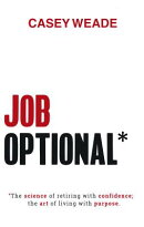 Job Optional*: The Science of Retiring with Confidence; The Art of Living with Purpose.
