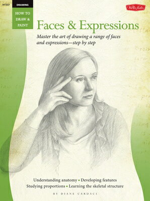 Drawing: Faces & Expressions: Master the Art of Drawing a Range of Faces and Expressions - Step by S DRAWING FACES & EXPRESSIONS (How to Draw & Paint) [ Diane Cardaci ]