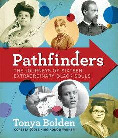 Pathfinders: The Journeys of 16 Extraordinary Black Souls PATHFINDERS [ Tonya Bolden ]