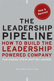 The Leadership Pipeline: How to Build the Leadership Powered Company LEADERSHIP PIPELINE REV/E 2/E (Jossey-Bass US Non-Franchise Leadership) [ Ram Charan ]