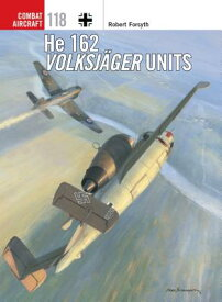 He 162 Volksjager Units HE 162 VOLKSJAGER UNITS (Combat Aircraft) [ Robert Forsyth ]
