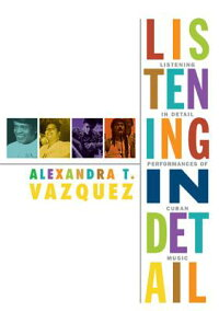 ListeninginDetail:PerformancesofCubanMusic[AlexandraT.Vazquez]