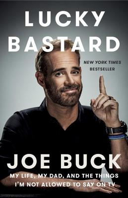 Lucky Bastard: My Life, My Dad, and the Things I'm Not Allowed to Say on TV LUCKY BASTARD [ Joe Buck ]