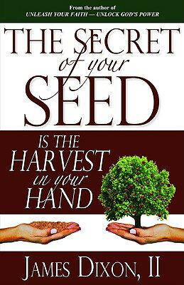 The Secret of Your Seed Is the Harvest in Your Hand SECRET OF YOUR SEED IS THE HAR [ James Dixon, II ]