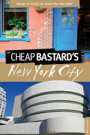 The Cheap Bastard's Guide to New York City: Secrets of Living the Good Life--For Less!