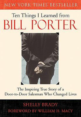 Ten Things I Learned from Bill Porter: The Inspiring True Story of the Door-To-Door Salesman Who Cha 10 THINGS I LEARNED FROM BILL [ Shelly Brady ]
