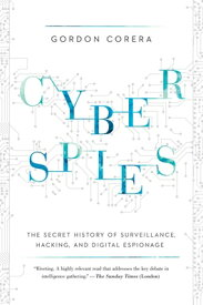 Cyberspies: The Secret History of Surveillance, Hacking, and Digital Espionage CYBERSPIES [ Gordon Corera ]