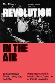 Revolution in the Air: Sixties Radicals Turn to Lenin, Mao and Che REVOLUTION IN THE AIR [ Max Elbaum ]