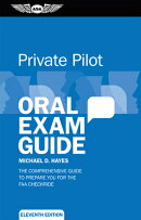 Private Pilot Oral Exam Guide: The Comprehensive Guide to Prepare You for the FAA Checkride