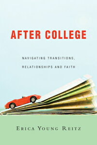 AfterCollege:NavigatingTransitions,RelationshipsandFaith[EricaYoungReitz]