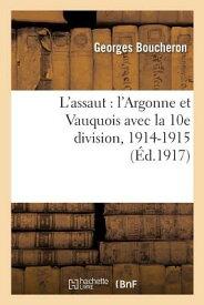 L'Assaut: L'Argonne Et Vauquois Avec La 10e Division, 1914-1915 FRE-LASSAUT LARGONNE ET VAUQUO (Histoire) [ Boucheron-G ]