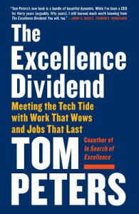 The Excellence Dividend: Meeting the Tech Tide with Work That Wows and Jobs That Last EXCELLENCE DIVIDEND [ Tom Peters ]