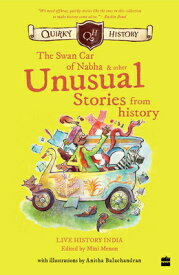 Quirky History:: The Swan Car of Nabha & Other Unusual Stories from History QUIRKY HIST THE SWAN CAR OF NA [ Mini Menon ]