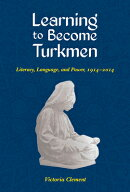 Learning to Become Turkmen: Literacy, Language, and Power, 1914-2014