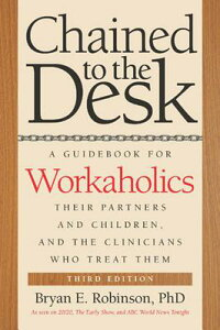 ChainedtotheDesk:AGuidebookforWorkaholics,TheirPartnersandChildren,andtheCliniciansWh[BryanE.Robinson]