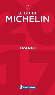 Michelin Guide France 2017: Hotels & Restaurants FRE-MICHELIN GD FRANCE 2017 10 (Michelin Red Guide France: Hotels & Restaurants (French)) [ Michelin ]