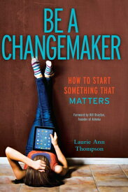 Be a Changemaker: How to Start Something That Matters BE A CHANGEMAKER [ Laurie Ann Thompson ]