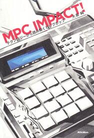 MPC IMPACT! テクノロジーから読み解くヒップホップ [ 大島純 ]