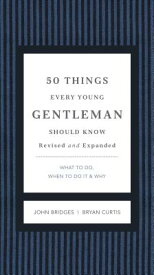 50 Things Every Young Gentleman Should Know Revised and Expanded: What to Do, When to Do It, and Why 50 THINGS EVERY YOUNG GENTLEMA (Gentlemanners) [ John Bridges ]
