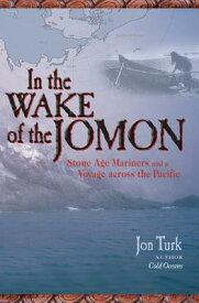 In the Wake of the Jomon: Stone Age Mariners and a Voyage Across the Pacific IN THE WAKE OF THE JOMON [ Jon Turk ]