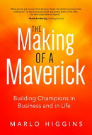 The Making of a Maverick: Building Champions in Business and in Life