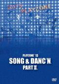 PLAYZONE'13 SONG & DANC'N。 PART III。