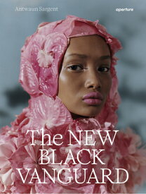 The New Black Vanguard: Photography Between Art and Fashion NEW BLACK VANGUARD PHOTOGRAPHY [ Antwaun Sargent ]