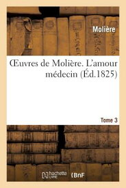 Oeuvres de Moliere. Tome 3 L'Amour Medecin FRE-OEUVRES DE MOLIERE TOME 3 (Litterature) [ Moliere ]