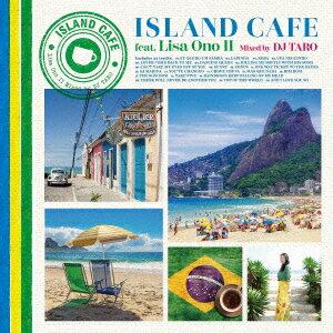 ISLAND CAFE feat. Lisa Ono 2 Mixed by DJ TARO [ 小野リサ/DJ TARO ]