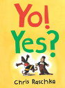 Yo! Yes? YO YES (Weston Woods Read-Along CD) [ C. Raschka ]