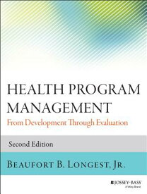 Health Program Management: From Development Through Evaluation HEALTH PROGRAM MGMT 2/E (Jossey-Bass Public Health) [ Beaufort B. Longest ]