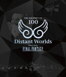 Distant Worlds: music from FINAL FANTASY THE JOURNEY OF 100【Blu-ray】