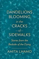 Dandelions Blooming in the Cracks of Sidwalks: Stories from the Bedside of the Dying
