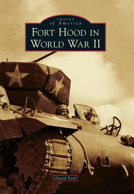 Fort Hood in World War II FORT HOOD IN WWII (Images of America (Arcadia Publishing)) [ David Ford ]
