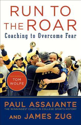 Run to the Roar: Coaching to Overcome Fear RUN TO THE ROAR [ Paul Assaiante ]